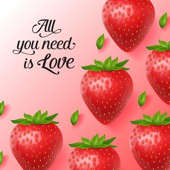 Alles, was sie brauchen, ist liebesbeschriftung mit reifen erdbeeren