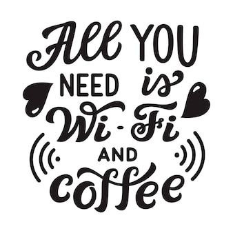 Alles, was sie brauchen, ist wi-fi und kaffee schriftzug