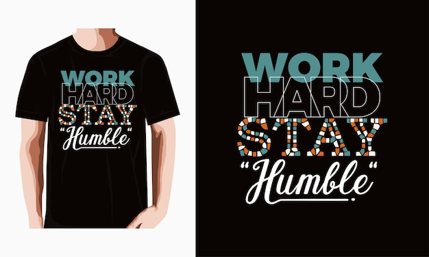 Arbeite hart, bleib bescheidenes typografie-t-shirt-design premium-vektoren