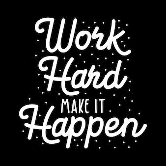 Arbeite hart, damit es passiert