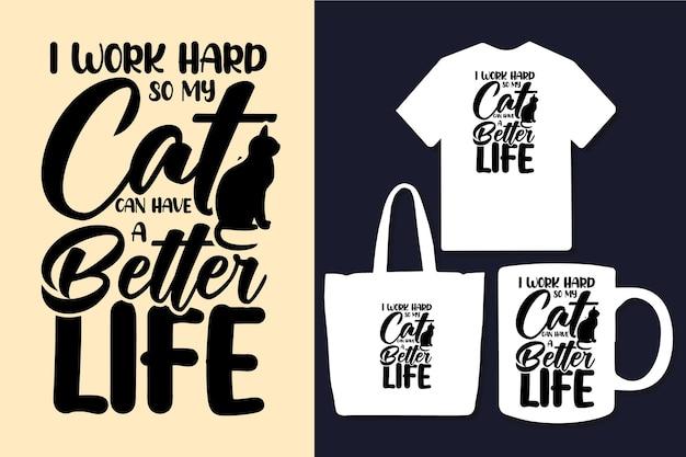 Arbeite hart, damit meine katze ein besseres leben mit typografie-zitaten-design haben kann