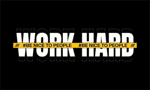 Arbeite hart, sei nett zu den menschen typografie t-shirt druck design premium-vektoren