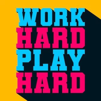 Arbeite hart, spiele hart mit typografie