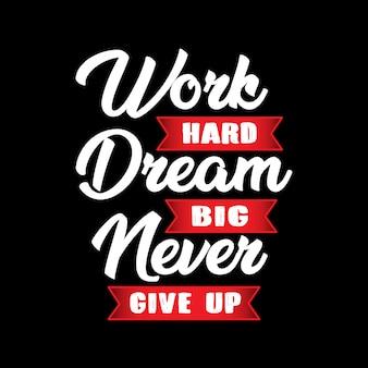 Arbeite hart, träume groß