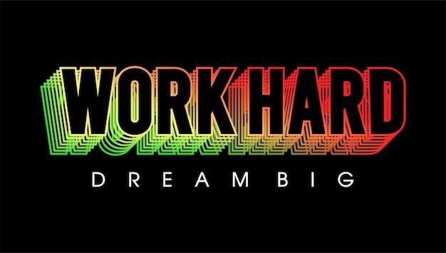 Arbeite hart, träume große motivierende inspirierende zitat-t-shirt-design-grafik-vektor