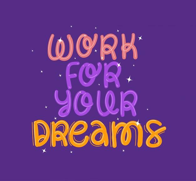 Arbeiten sie für ihre träume schriftzug