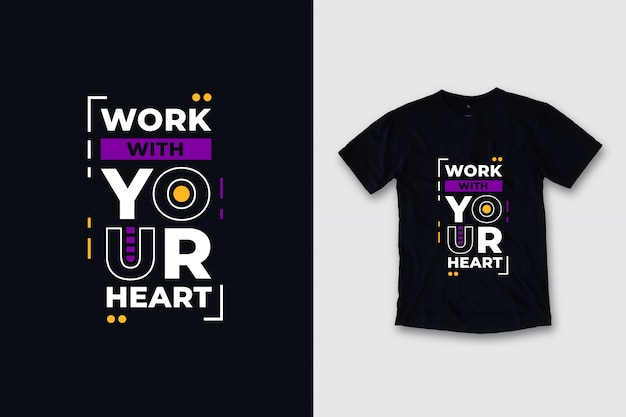 Arbeiten sie mit ihrem herzen moderne zitate t-shirt design