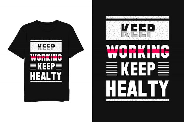 Arbeiten sie weiter, halten sie gesund, schriftzug t-shirt modernen einfachen stil