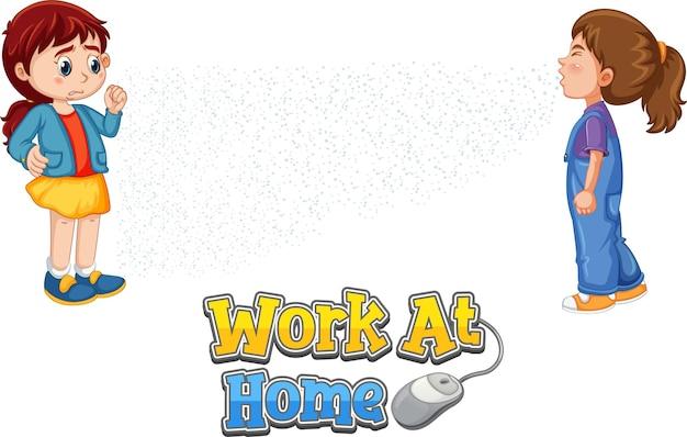 Arbeiten sie zu hause schriftart im cartoon-stil mit einem mädchen blick auf ihre freundin niesen isoliert auf weißem hintergrund