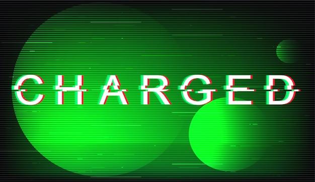 Aufgeladene glitch-phrase. retro futuristische art typografie auf grünem kreis hintergrund. voller energietext mit verzerrtem tv-bildschirmeffekt. energetisches bannerdesign mit zitat