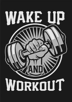 Aufwachen und trainieren.