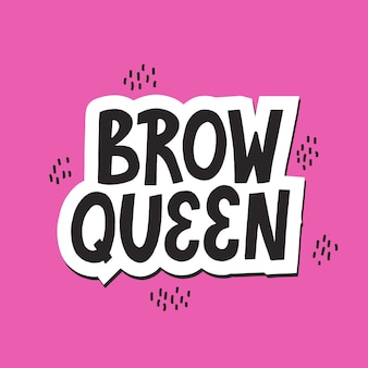 Augenbrauenkönigin-aufkleber auf rosa hintergrund. handgezeichnete vektorbeschriftung für brauenleistendesign.