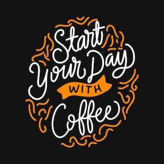 Beginnen sie ihren tag mit kaffee. zitat über kaffee. handgezeichnetes schriftplakat. motivierende typografie für drucke. vektor-schriftzug