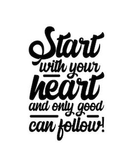 Beginnen sie mit ihrem herzen und nur gutes kann folgen. hand gezeichnete typografie