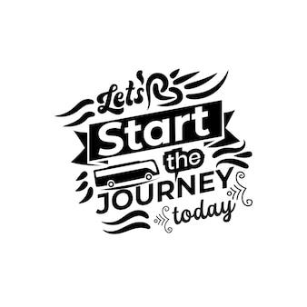 Beginnen wir die reise heute motivierende zitat schriftzug design