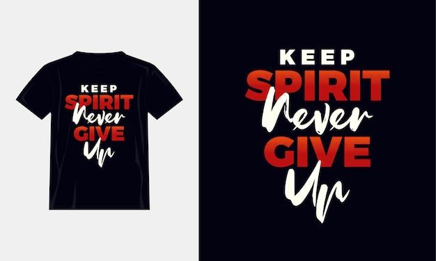Behalte den geist, gib niemals das typografie-t-shirt-design auf