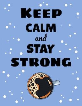 Behalten sie ruhe und bleiben sie starker kaffeebeschriftung. tasse kaffee. hand gezeichnete karikaturartillustration