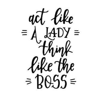 Benimm dich wie eine dame, denke wie der chef. handgezeichnetes typografie-poster oder karten. konzeptionelle handgeschriebene phrase. handbeschriftetes kalligraphisches design.
