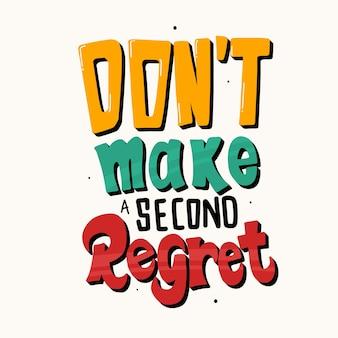 Bereue keine sekunde. motivierende zitate. zitat von hand schriftzug.