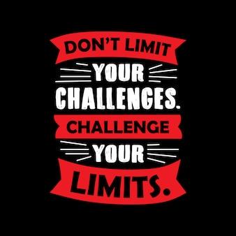 Beschränke deine Herausforderungen nicht.