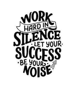 Beschriftung: arbeite hart in der stille, lass deinen erfolg dein lärm sein.
