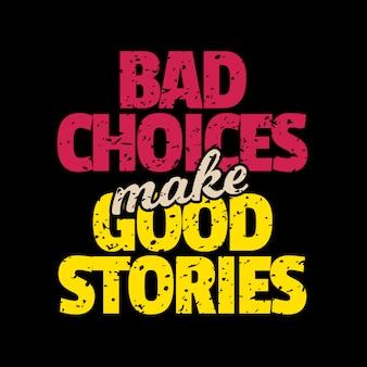 Beste inspirierende zitate, die sagen, dass schlechte entscheidungen gute geschichten sind