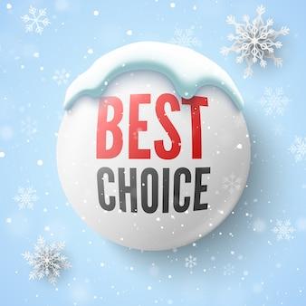 Beste wahl banner mit weißem runden knopf, schneekappe und schneeflocken.