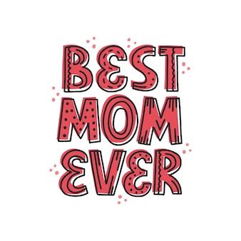 Bestes mama-zitat aller zeiten. handgezeichnete vektorbeschriftung mit abstrakter dekoration für karte, poster, t-shirt. konzept der muttertagsfeier