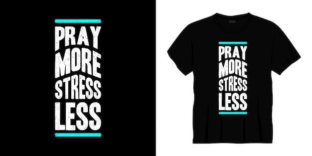 Bete mehr stress weniger typografie t-shirt design