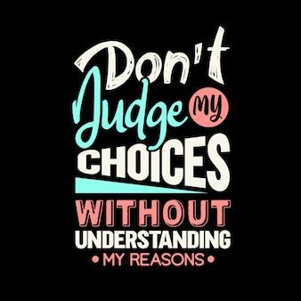 Beurteilen sie meine entscheidungen nicht, ohne das t-shirt-design mit den motivationszitaten von my reasons zu verstehen