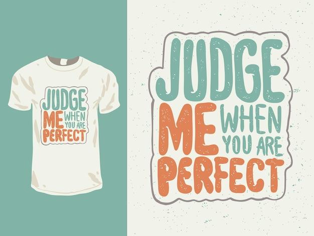 Beurteilen sie mich, wenn sie perfekte worte zitat für shirt design sind