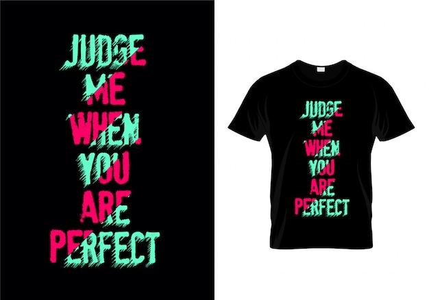 Beurteilen sie mich, wenn sie perfektes typografie-t-shirt sind