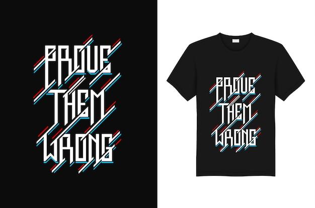 Beweisen sie ihnen falsche typografie-t-shirt entwurfsvorlage