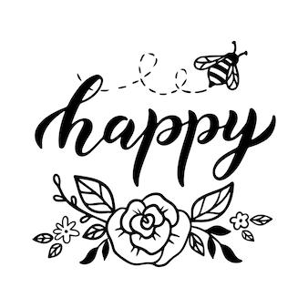 Biene glücklich, lustiges zitat, handgezeichnete schrift für süßen druck. positive zitate isoliert auf weißem hintergrund. biene glücklicher slogan. vektorillustration mit hummel, blumen und blättern. typografie-poster.