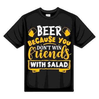 Bier, weil sie mit salat keine freunde gewinnen typografie premium vector tshirt design zitatvorlage
