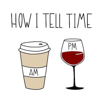 Bin kaffee uhr wein handgezeichnete vektorillustration tasse kaffee glas wein wie ich die zeit erzähle