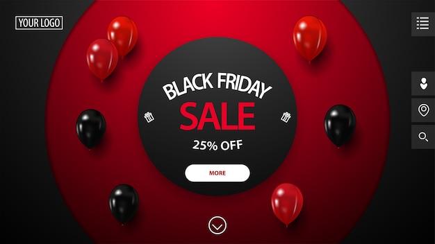 Black friday sale, bis zu 25% rabatt, rotes und schwarzes rabattbanner mit großen dekorativen kreisen auf hintergrund, roten und schwarzen luftballons und knopf. rabatt-banner für website