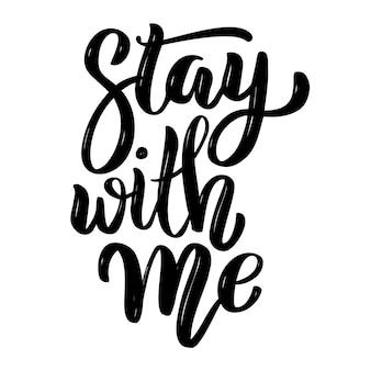 Bleib bei mir. hand gezeichnetes motivationsbeschriftungszitat. element für plakat, banner, grußkarte. illustration