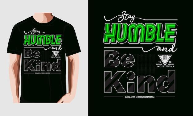 Bleib bescheiden und sei nett typografie t-shirt design premium-vektor premium-vektor