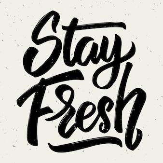 Bleib frisch. hand gezeichnete beschriftung auf weißem hintergrund. element für plakat, grußkarte. illustration