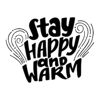 Bleib glücklich und warm zitat. hand gezeichnete beschriftung.
