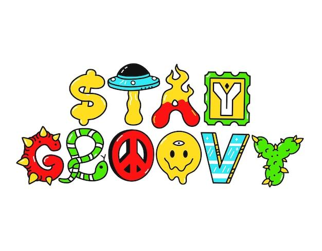 Bleib groovy zitat, trippy psychedelische buchstaben. vektor handgezeichnete doodle cartoon illustration. bleib groovy zitat.lustige trippy-buchstaben, saurer modedruck für t-shirt, posterkonzept