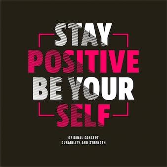 Bleib positiv, sei deine selbstgrafik