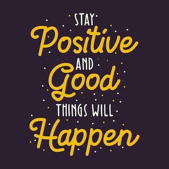 Bleib positiv und gute dinge werden passieren