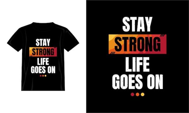 Bleib stark das leben geht weiter zitate t-shirt design