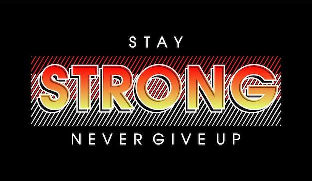 Bleib stark, gib niemals motivierende inspirierende zitat-t-shirt-design-grafikvektoren auf