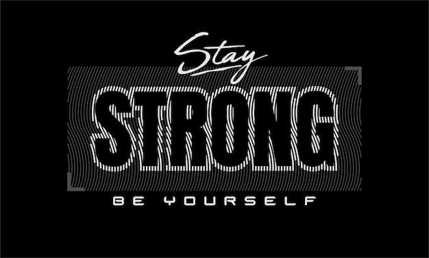 Bleib stark und sei du selbst moderne zitate t-shirt design premium-vektor