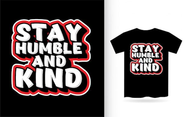 Bleiben sie bescheiden und art schriftzug design für t-shirt