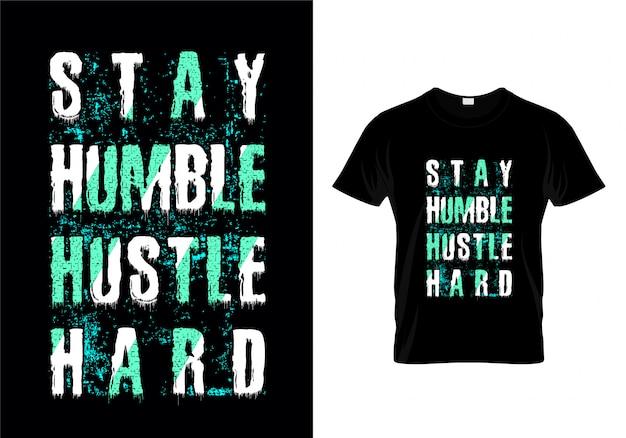 Bleiben sie bescheidene hektik hart grunge typografie t-shirt design vektor