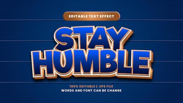 Bleiben sie bescheidener bearbeitbarer texteffekt im modernen 3d-stil